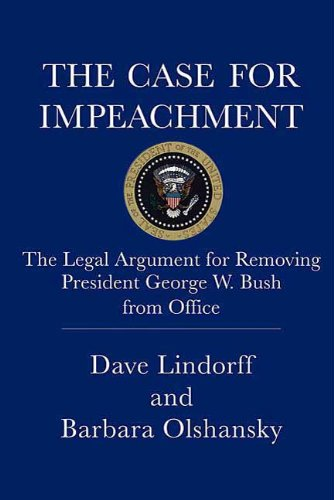 The Case for Impeachment: The Legal Argument for Removing President George W. Bush from Office