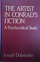 The Artist in Conrad's Fiction: A Psychocritical Study (Studies in Modern Literature)