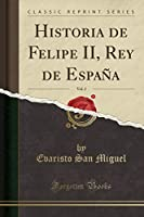Historia de Felipe II, Rey de España, Vol. 2 (Classic Reprint)