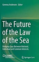 The Future of the Law of the Sea: Bridging Gaps Between National, Individual and Common Interests