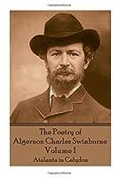 The Poetry of Algernon Charles Swinburne - Volume I: Atalanta in Calydon
