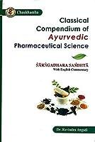 Classical Compendium of Ayurvedic Pharmaceutical Science : Sarangadhara Samhita With English Commentary [並行輸入品]