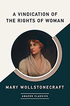 A Vindication of the Rights of Woman (AmazonClassics Edition) by [Wollstonecraft, Mary]