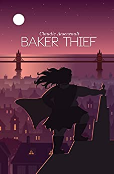 Baker Thief by [Arseneault, Claudie]