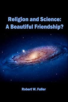Religion and Science: A Beautiful Friendship? by [Fuller, Robert W.]