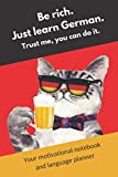 Be rich. Just learn German. Trust me, you can do it.: Your motivational notebook and language planner (color interior)
