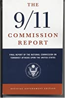 The 9/11 Commission Report: Final Report Of The National Commission On Terrorist Attacks Upon The United States : Official Government Edition