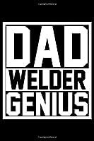 Dad Welder Genius: Cool Welder Life Journal Notebook - Welder Gifts - Welding Lover Notebook Journal – Welder Engineer Journal Book - Funny Welders Diary – Gifts for Welders