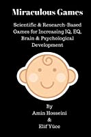 Miraculous Games: Scientific & Research Based Games for Increasing Iq, Eq, Brain & Psychological Development