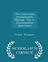 The American Accountants' Manual: Vol. I- Examination Questions - Scholar's Choice Edition