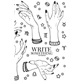 Notebook - Write something: Hand drawn female witches hands in different poses notebook, Daily Journal, Composition Book Journal, College Ruled Paper, 6 x 9 inches (100sheets)