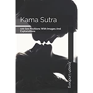 Kama Sutra: 100 Sex Positions With Photos And Explanations (Kama Sutra & Sex Life Book)
