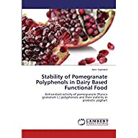 Stability of Pomegranate Polyphenols in Dairy Based Functional Food: Antioxidant activity of pomegranate (Punica granatum L.) polyphenols and their stability in probiotic yoghurt【洋書】 [並行輸入品]