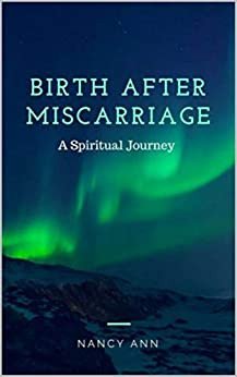 Birth After Miscarriage: A Spiritual Journey by [Ann, Nancy]