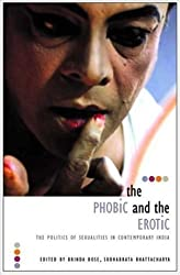 The Phobic And the Erotic: The Politics of Sexualities in Contemporary India