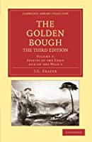 The Golden Bough, The Third Edition, Volume 7: Spirits of the Corn and of the Wild 1 (Cambridge Library Collection - Classics)