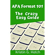 APA Format 101: How to Format your APA Paper, Create Your Reference Page & Master APA Citations Fast -APA help for Beginners!: (APA Format 6th edition) (Crazy Easy Guide Student Success Series)