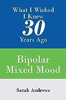 What I Wished I Knew 30 Years Ago: Bipolar Mixed Mood