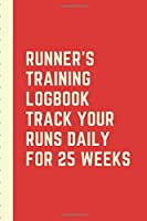 Runner's Training Logbook Track Your Runs Daily for 25 Weeks: Runners Training Log: Undated Notebook Diary 52 Week Running Log | Faster Stronger | Training Program 5 Month Record Log Book | Fitness Gift Under 10