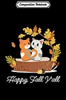 Composition Notebook: Happy Fall Y'All Cat Lover Hello Autumn Leaves Kittens Cute Pullover Hoodie Journal/Notebook Blank Lined Ruled 6x9 100 Pages