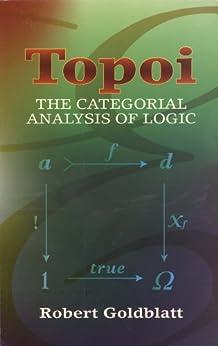 Topoi: The Categorial Analysis of Logic (Dover Books on Mathematics) by [Goldblatt, Robert]