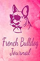 French Bulldog Journal: Animal Lovers Gift. Pretty Lined Notebook & Diary For Writing And Note Taking For Your Special Day.(120 Blank Lined Pages - 6x9 Inches)