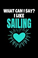 What Can I Say I Like Sailing: Sailing Journal Gift | 120 Blank Lined Page