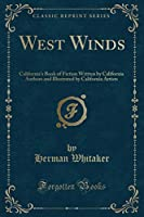 West Winds: California's Book of Fiction Written by California Authors and Illustrated by California Artists (Classic Reprint)