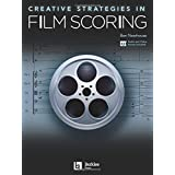 Creative Strategies in Film Scoring: Audio and Video Access Included