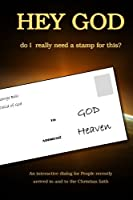 Hey God, Do I Really Need a Stamp for This?: An Interactive Dialog for People Recently Arrived in and to the Christian Faith