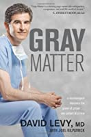 Gray Matter: A Neurosurgeon Discovers the Power of Prayer... One Patient at a Time