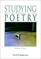 Studying Poetry: Activities, Resources, and Texts (The Ncte Chalkface Series)