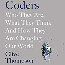 Coders: Who They Are, What They Think and How They Are Changing the World