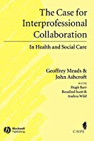 The Case for Interprofessional Collaboration: In Health and Social Care (Promoting Partnership for Health)