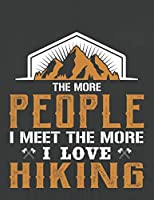 THE MORE PEOPLE I MEET THE MORE I LOVE HIKING: Hiking Journal With Prompts To Write In, Trail Log Book, Hiker's Journal, Hiking Journal, Hiking Log Book, Hiking Gifts,