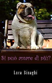 Si può amare di più? (Italian Edition) by [Binaghi, Luca]