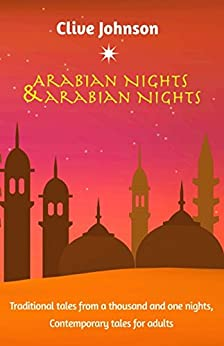 Arabian Nights & Arabian Nights: Traditional tales from a thousand and one nights, Contemporary tales for adults by [Johnson, Clive]
