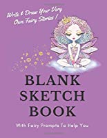 """Blank Sketch Book: Write & Draw Your Very Own Fairy Stories in This Large 8.5 x 11"""" Sketch Book"""