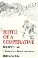 Birth of a Cooperative: Hoedads, Inc., a Worker Owned Forest Labor Co-Op