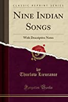 Nine Indian Songs: With Descriptive Notes (Classic Reprint)