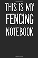 This Is My Fencing Notebook