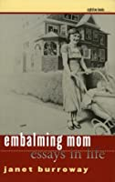 Embalming Mom: Essays In Life (Iowa Series in Literary Nonfiction)
