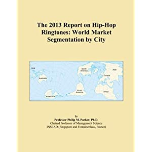 The 2013 Report on Hip-Hop Ringtones: World Market Segmentation by City