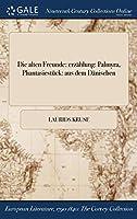 Die Alten Freunde: Erzahlung: Palmyra, Phantasiestuck: Aus Dem Danischen
