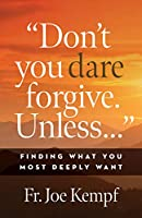 Don't You Dare Forgive Unless...: Finding What You Most Deeply Wants