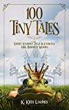 100 Tiny Tales: Short Stories Told in Exactly One Hundred Words (English Edition)