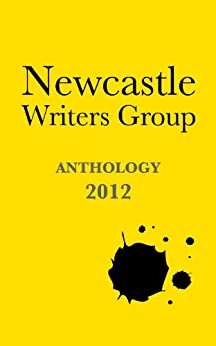 Newcastle Writers Group Anthology 2012 by [Writers, Newcastle]