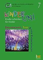 Freundschaft, Tiere & Neue Entdeckungen (Band 7): Kinder schreiben fuer Kinder: Ganz neue Geschichten aus der Schreibwerkstatt der Kinder - Uni