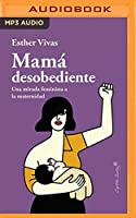 Mamá desobediente / Disobedient Mom: Una Mirada Feminista a La Maternidad / a Feminist Look at Motherhood