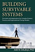 Building Survivable Systems: Principles and Applications for Complex Products, Process and Organizational Change Models